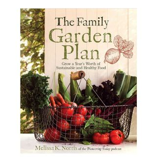 The Family Garden Plan: Cultivate the value of a year of sustainable and healthy food